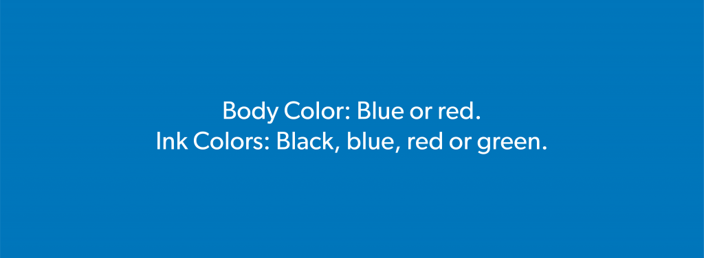 body color: blue or red. Ink colors: black, blue, red, or green.