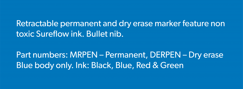 Retractable permanent and dry erase marker feature non toxic Sureflow ink. Bullet nib. Part numbers: MRPEN- Permanent, DEPEN- Dry Erase. Blue body only. Ink: Black, blue, red, and green.